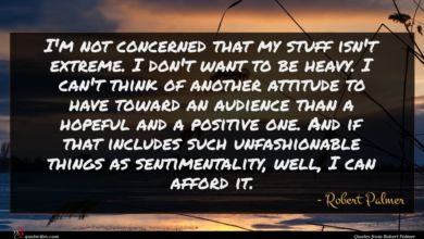 Photo of Robert Palmer quote : I'm not concerned that …