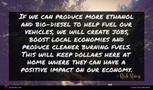 Rick Renzi quote : If we can produce ...