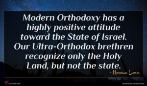 Norman Lamm quote : Modern Orthodoxy has a ...