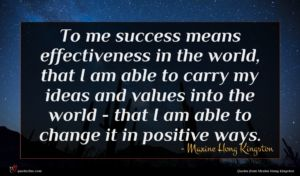 Maxine Hong Kingston quote : To me success means ...