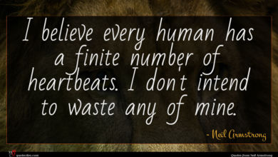 Photo of Neil Armstrong quote : I believe every human …