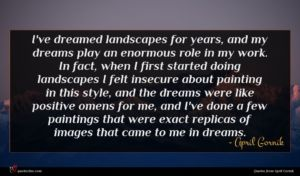 April Gornik quote : I've dreamed landscapes for ...