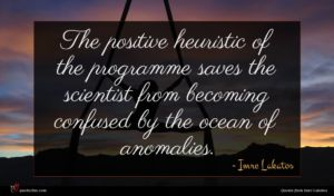Imre Lakatos quote : The positive heuristic of ...