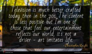Christopher Knight quote : Television is much better ...