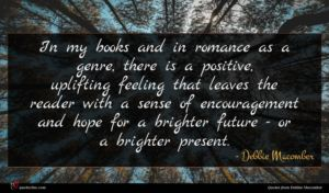 Debbie Macomber quote : In my books and ...
