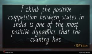 Bill Gates quote : I think the positive ...