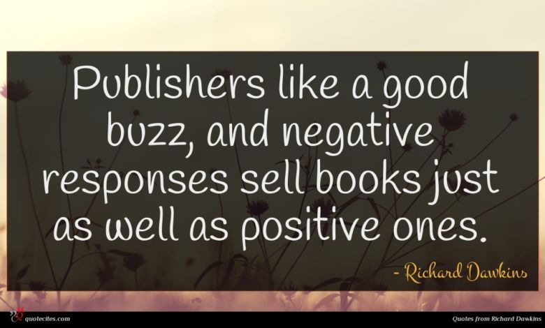 Publishers like a good buzz, and negative responses sell books just as well as positive ones.