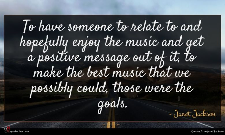 To have someone to relate to and hopefully enjoy the music and get a positive message out of it, to make the best music that we possibly could, those were the goals.