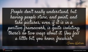 Emma Watson quote : People don't really understand ...
