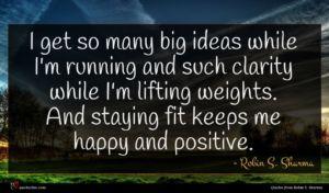 Robin S. Sharma quote : I get so many ...