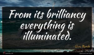 Guru Nanak quote : From its brilliancy everything ...