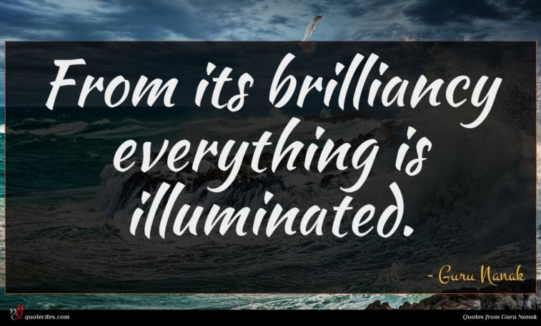 From its brilliancy everything is illuminated.