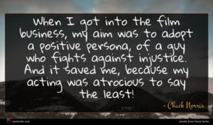 Chuck Norris quote : When I got into ...