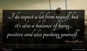 Venus Williams quote : I do expect a ...