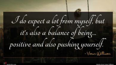 Photo of Venus Williams quote : I do expect a …