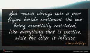 Honore de Balzac quote : But reason always cuts ...