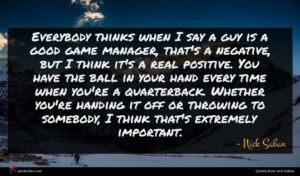 Nick Saban quote : Everybody thinks when I ...