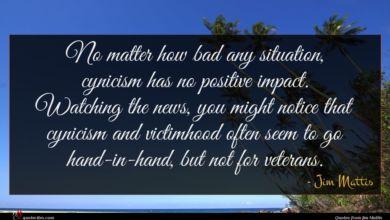 Photo of Jim Mattis quote : No matter how bad …