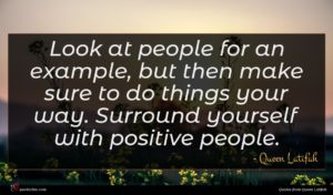 Queen Latifah quote : Look at people for ...