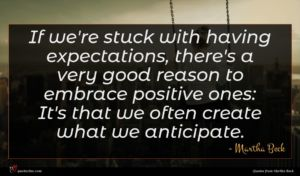 Martha Beck quote : If we're stuck with ...
