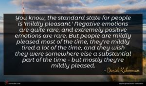 Daniel Kahneman quote : You know the standard ...