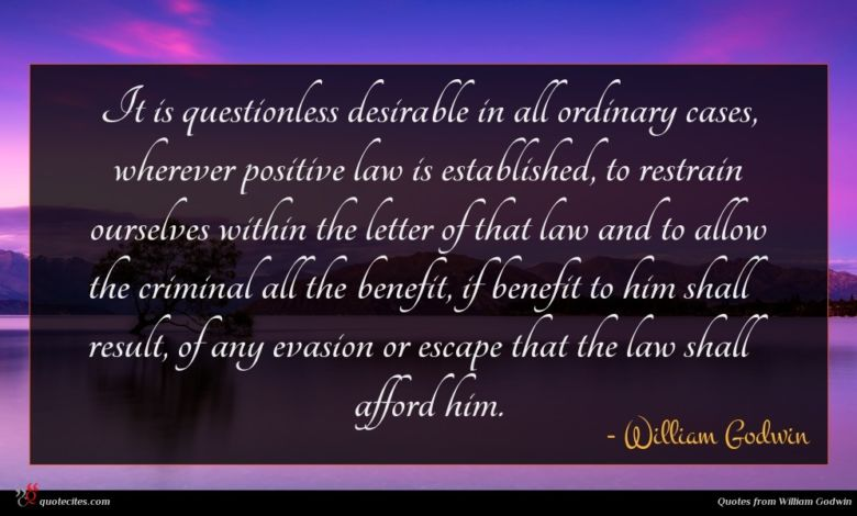 It is questionless desirable in all ordinary cases, wherever positive law is established, to restrain ourselves within the letter of that law and to allow the criminal all the benefit, if benefit to him shall result, of any evasion or escape that the law shall afford him.