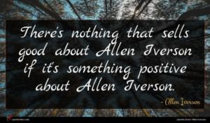 Allen Iverson quote : There's nothing that sells ...