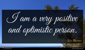 Rita Moreno quote : I am a very ...