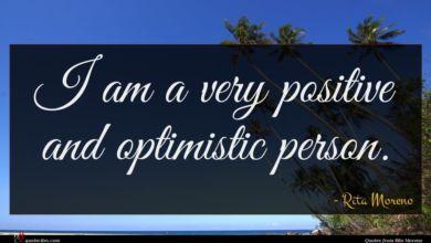 Photo of Rita Moreno quote : I am a very …