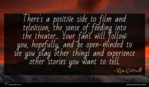Kim Cattrall quote : There's a positive side ...