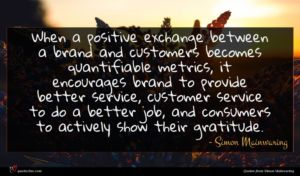 Simon Mainwaring quote : When a positive exchange ...