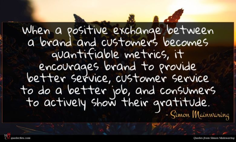 When a positive exchange between a brand and customers becomes quantifiable metrics, it encourages brand to provide better service, customer service to do a better job, and consumers to actively show their gratitude.