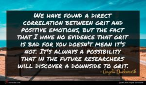 Angela Duckworth quote : We have found a ...
