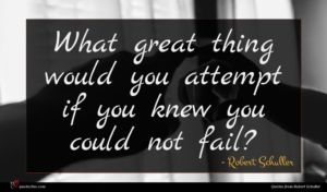 Robert Schuller quote : What great thing would ...