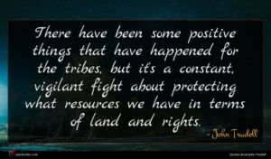 John Trudell quote : There have been some ...