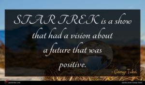 George Takei quote : STAR TREK is a ...