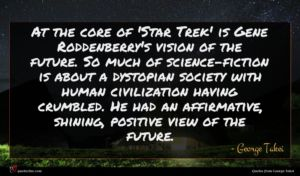 George Takei quote : At the core of ...