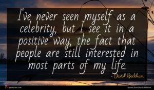 David Beckham quote : I've never seen myself ...