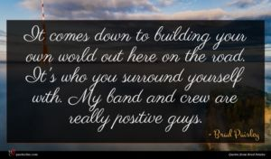 Brad Paisley quote : It comes down to ...