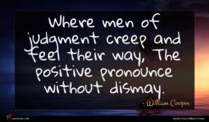 William Cowper quote : Where men of judgment ...