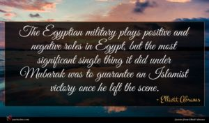 Elliott Abrams quote : The Egyptian military plays ...