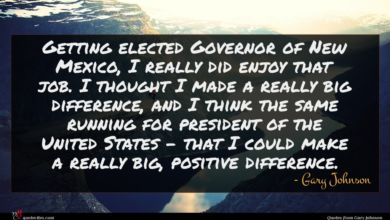 Photo of Gary Johnson quote : Getting elected Governor of …