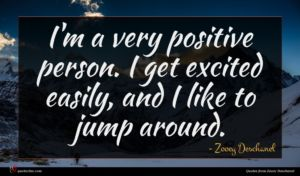 Zooey Deschanel quote : I'm a very positive ...