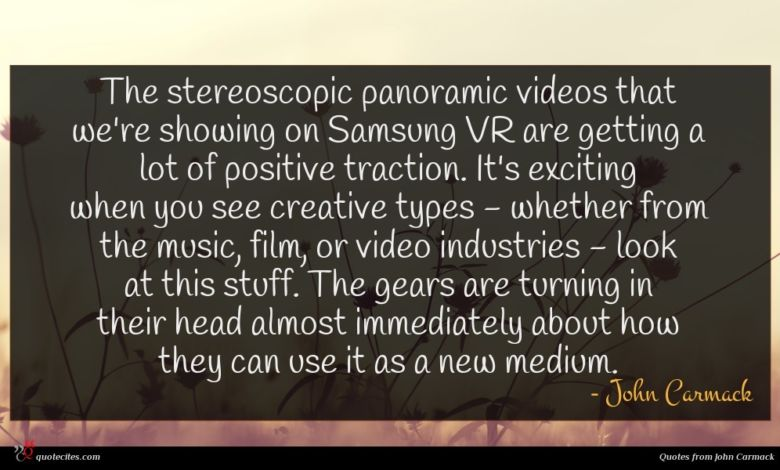 The stereoscopic panoramic videos that we're showing on Samsung VR are getting a lot of positive traction. It's exciting when you see creative types - whether from the music, film, or video industries - look at this stuff. The gears are turning in their head almost immediately about how they can use it as a new medium.