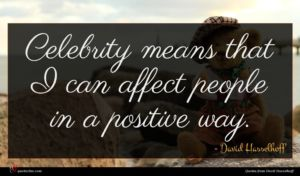 David Hasselhoff quote : Celebrity means that I ...
