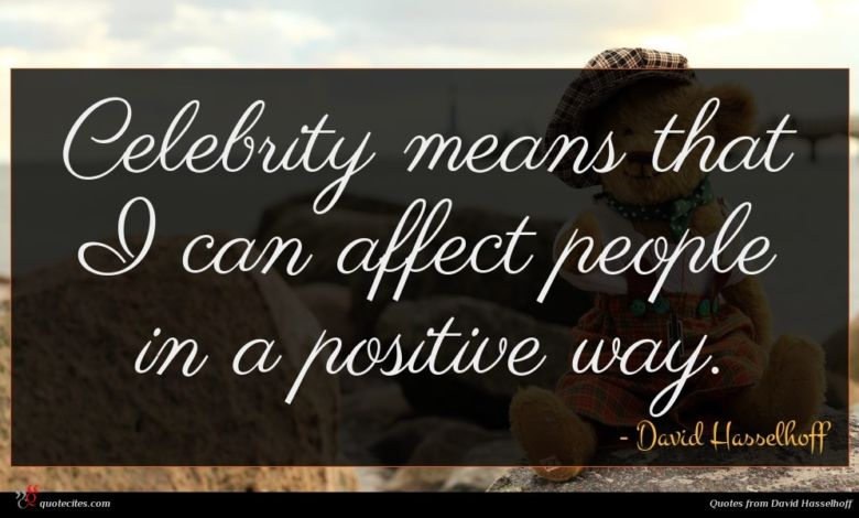 Celebrity means that I can affect people in a positive way.