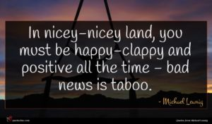 Michael Leunig quote : In nicey-nicey land you ...