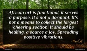 Mos Def quote : African art is functional ...