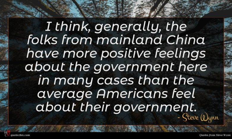 I think, generally, the folks from mainland China have more positive feelings about the government here in many cases than the average Americans feel about their government.