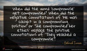 Deborah Tannen quote : When did the word ...